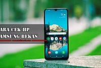 Cara Cek HP Samsung Bekas